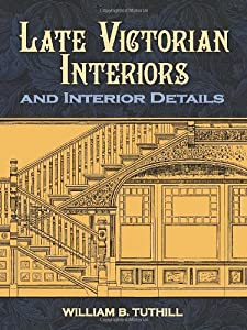 Late Victorian Interiors and Interior Details (Dover Architecture) by Dover Publications Inc.