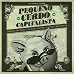 Pequeño cerdo capitalista: Finanzas personales para hippies, yuppies y bohemios [Small Capitalist Pig: Personal Finance for Hippies, Yuppies and Bohemians] | Sofía Macías