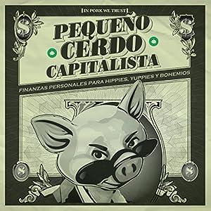 Pequeño cerdo capitalista: Finanzas personales para hippies, yuppies y bohemios [Small Capitalist Pig: Personal Finance for Hippies, Yuppies and Bohemians] Audiobook