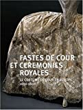 echange, troc Pierre Arizzoli-Clémentel, Pascale Gorguet-Ballesteros, Collectif - Fastes de cour et cérémonies royales : Le costumes de cour en Europe (1650-1800)