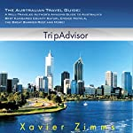 The Australian Travel Guide: A Well-Traveled Author's Amazing Guide to Australia's Best Kangaroo County Safari, Choice Hotels, the Great Barrier Reef and More! | Xavier Zimms