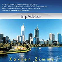 The Australian Travel Guide: A Well-Traveled Author's Amazing Guide to Australia's Best Kangaroo County Safari, Choice Hotels, the Great Barrier Reef and More! Audiobook by Xavier Zimms Narrated by Bryan Zee