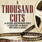 A Thousand Cuts: The Bizarre Underground World of Collectors and Dealers Who Saved the Movies Hörbuch von Dennis Bartok, Jeff Joseph Gesprochen von: Gary L Willprecht