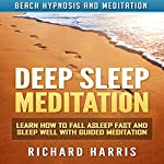 Deep Sleep Meditation: Learn How to Fall Asleep Fast and Sleep Well with Guided Meditation via Beach Hypnosis and Meditation | Richard Harris