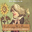 Declaring His Genius: Oscar Wilde in North America (       UNABRIDGED) by Roy Morris Jr. Narrated by Christa Lewis