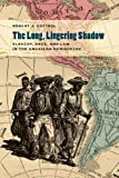 The Long, Lingering Shadow: Slavery, Race, and Law in the American Hemisphere (Studies in the Legal History of the South)