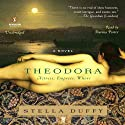 Theodora: Actress, Empress, Whore: A Novel (       UNABRIDGED) by Stella Duffy Narrated by Davina Porter