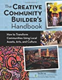 Creative Community Builders Handbook: How to Transform Communities Using Local Assets, Arts, and Culture