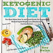 Ketogenic Diet: The Must Know How to and Avoid Guide for Beginners. Wicked Rapid Weight Loss Effortlessly | Livre audio Auteur(s) : Roy Nolan Narrateur(s) : Alex Lancer