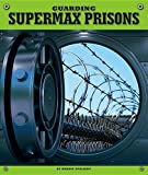 img - for Guarding Supermax Prisons (Highly Guarded Places) book / textbook / text book