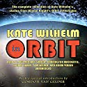 Kate Wilhelm in Orbit (       UNABRIDGED) by Kate Wilhelm Narrated by Paul Michael Garcia, Carrington MacDuffie, Hillary Huber, Patrick Lawlor, Adam Verner,  various narrators