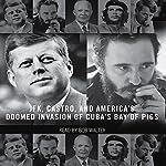 The Brilliant Disaster: JFK, Castro, and America's Doomed Invasion of Cuba | Jim Rasenberger