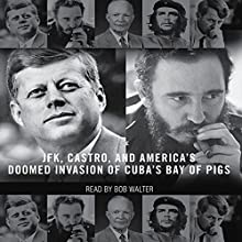 The Brilliant Disaster: JFK, Castro, and America's Doomed Invasion of Cuba Audiobook by Jim Rasenberger Narrated by Bob Walter