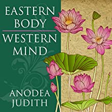 Eastern Body, Western Mind: Psychology and the Chakra System as a Path to the Self | Livre audio Auteur(s) : Anodea Judith Narrateur(s) : Laura Jennings