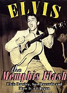 Elvis Presley: The Memphis Flash - Elvis Presley, Sun Records and How it All Began