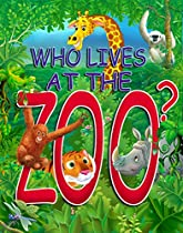 Who Lives at the Zoo?: Real pictures and fun facts about Zoo Animals