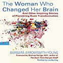 The Woman Who Changed Her Brain: And Other Inspiring Stories of Pioneering Brain Transformation Audiobook by Barbara Arrowsmith-Young Narrated by Lisa Bunting