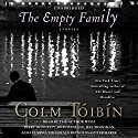 The Empty Family: Stories (       UNABRIDGED) by Colm Toibin Narrated by Colm Toibin, Jeff Woodman, Alma Cuervo, Piter Marek, Terry Donnelly, John Keating, Tim Gerard Reynolds