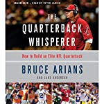 The Quarterback Whisperer: How to Build an Elite NFL Quarterback   Bruce Arians