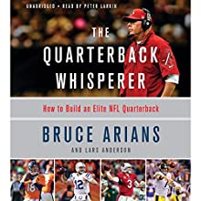 The Quarterback Whisperer: How to Build an Elite NFL Quarterback | Livre audio Auteur(s) : Bruce Arians Narrateur(s) : Pete Larkin