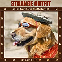 Strange Outfit: An Avery Barks Dog Mystery, Book 2 (       UNABRIDGED) by Mary Hiker Narrated by Angel Clark