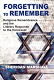 Forgetting to Remember: Religious Remembrance and the Literary Response to the Holocaust