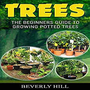 Trees: The Beginners Guide to Growing Potted Trees Audiobook
