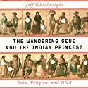 The Wandering Gene and the Indian Princess: Race, Religion, and DNA (       UNABRIDGED) by Jeff Wheelwright Narrated by Eve Bianco