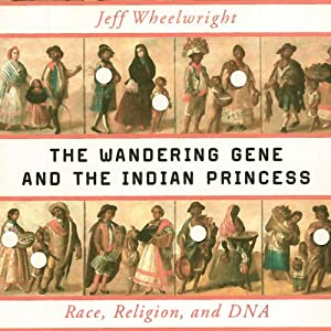 The Wandering Gene and the Indian Princess: Race, Religion, and DNA | [Jeff Wheelwright]