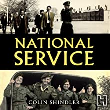 National Service: From Aldershot to Aden: Tales from the Conscripts, 1946-62 (       UNABRIDGED) by Colin Shindler Narrated by Gordon Griffin