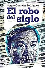 El robo del siglo: Novela política sin ficción