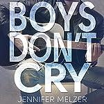 Boys Don't Cry | Jennifer Melzer