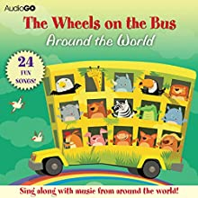 The Wheels on the Bus Around the World: Favorite Preschool Songs From Around the World Audiobook by  AudioGO (compilation) Narrated by Susan Boyce, Brian Jones