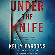 Under the Knife: A Novel Audiobook by Kelly Parsons Narrated by Nancy Wu