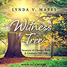 Witness Tree: Seasons of Change with a Century-Old Oak Audiobook by Lynda V. Mapes Narrated by Callie Beaulieu