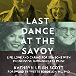 Last Dance at the Savoy: Life, Love and Caring for Someone with Progressive Supranuclear Palsy | Kathryn Leigh Scott
