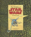 img - for The Wildlife of Star Wars: A Field Guide by Whitlatch, Terryl, Carrau, Bob 1st (first) Edition (9/29/2010) book / textbook / text book