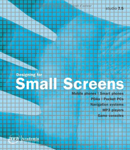 Designing for Small Screens: Mobile Phones, Smart Phones, PDAs, Pocket PCs, Navigation Systems, MP3 Players, Game Consoles (Required Reading Range)