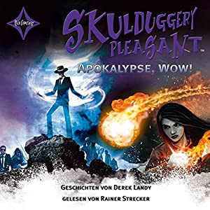 Apokalypse, Wow! (Skulduggery Pleasant - Geschichten) Hörbuch