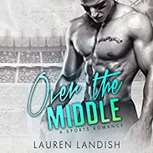 Over the Middle: A Sports Romance Audiobook by Lauren Landish Narrated by Emma Lysy