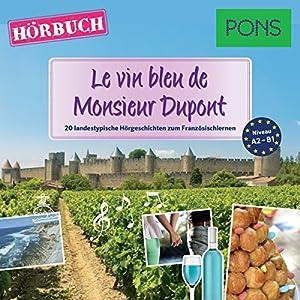 Le vin bleu de Monsieur Dupont (PONS Hörbuch Französisch) Hörbuch