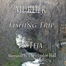 Murder on a Fishing Trip: A Short Story (       UNABRIDGED) by Ed Teja Narrated by Christopher Hall