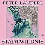 Stadtwildnis | Peter Landerl