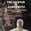 The Master of Auschwitz:: Memoirs of Rudolf Hoess, Kommandant SS Audiobook by Rudolf Hoess Narrated by Tim Dalgleish