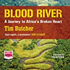 Blood River Hörbuch von Tim Butcher Gesprochen von: Tim Butcher