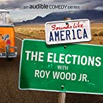 The Elections with Roy Wood Jr. | Roy Wood Jr.,W. Kamau Bell,Will Durst,Erin Foley,Nato Green,Kate Willett,Nore Davis,Andy Erikson