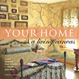 Your Home A Living Canvas: Create Stunning Faux Finishes & Murals with Paint ~ Curtis L. Heuser