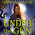 Under the Gun (       UNABRIDGED) by Hannah Jayne Narrated by Jessica Almasy
