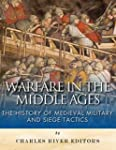 Warfare in the Middle Ages: The Histo...