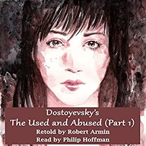 Dostoyevsky's The Used and Abused (Part One) Audiobook
